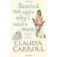 Remind Me Again Why I Need a Man by Claudia Carroll (Paperback)