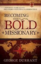 Becoming the Bold Missionary: A Powerful Guide that Will Open Doors to Success i