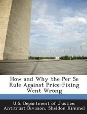 How and Why the Per Se Rule Against Price-Fixing Went Wrong (Paperback or Softba