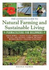 The Ultimate Guide to Natural Farming and Sustainable Living: Permaculture for B
