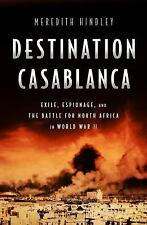 Destination Casablanca: Exile, Espionage, and the Battle for North Africa in Wo