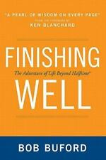 Finishing Well: The Adventure Of Life Beyond Halftime: By Bob P. Buford