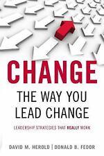<I>Change</I> the Way You Lead Change: Leadership Strategies that REALLY Work