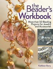 (Good)-The Beader's Workbook: More than 50 Beading Projects for Jewelry and Acce