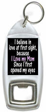 I Believe In Love At First Sight / Mothers Day – Bottle Opener