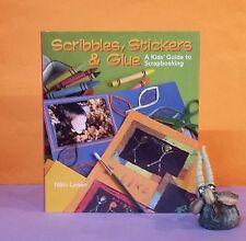N Larsen: Scribbles, Stickers & Glue: A Kids' Guide to Scrapbooking/crafts/kids