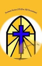 Sermon Series 27S (for All Occasions) : Sermon Outlines for Easy Preaching by...