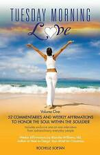 Tuesday Morning Love: 52 Commentaries and Weekly Affirmations to Honor the Soul