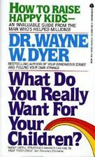 What Do You Really Want for Your Children? by Wayne Dyer (1986, Paperback)