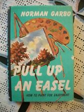 Pull Up An Easel: How to Paint For Enjoyment (Norman Garbo, 1967 HCDJ)