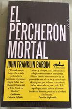 EL PERCHERON MORTAL BY JOHN FRANKLIN BARDIN 2012 EDITORIAL ALMADIA PAPERBACK
