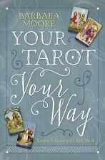 Your Tarot Your Way : Learn to Read with Any Deck by Barbara Moore (2016,...