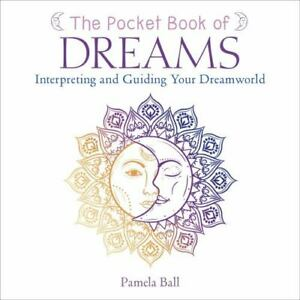 The Pocket Book of Dreams: Interpreting and Guiding Your Dreamworld by Ball, Pam