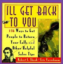 I'll Get Back to You: 156 Ways to Get People to Return Your Calls and Other Help