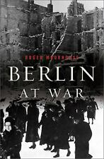Berlin at War : Life and Death in Hitler's Capital, 1939-45 by Roger Moorhouse