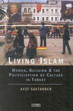 Living Islam: Women, Religion and the Politicization of Culture in Turkey (Libra