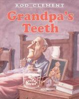 Grandpa's Teeth  (ExLib) by Clement; Rod Clement