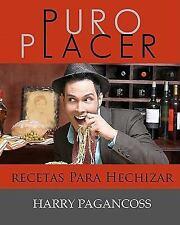 Puro Placer : Recetas para Hechizar by Harry Pagancoss (2011, Paperback)