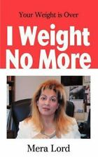 I Weight No More : Your Weight is Over by Mera Lord (2001, Paperback)
