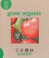 Grow Organic by Dorling Kindersley Publishing Staff