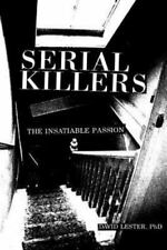 Serial Killers : The Insatiable Passion by David Lester (1995, Paperback)