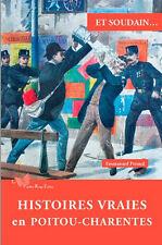 Histoires vraies en Poitou-Charentes, par Emmanuel Peraud, NEUF