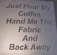 STENCIL Just Pour My Coffee Art Paint Quilt 351