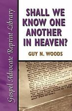 Shall We Know One Another in Heaven by Guy N. Woods (2001, Paperback)