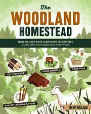 The Woodland Homestead : How to Make Your Land More Productive and Live More...