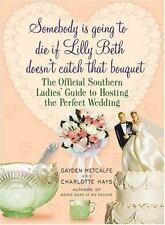 Somebody Is Going to Die if Lilly Beth Doesn't Catch That Bouquet Hardcover 2007