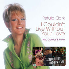 Petula Clark : I Couldn't Live Without Your Love: Hits, Classics & More CD