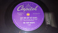 THE FOUR KNIGHTS Got Her Off My Hands/ I Go Crazy 78 Capitol 1787 Doo-Wop VG+