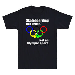 Skateboarding Is A Crime Not An Olympic Sport Funny Saying Novelty Men's T-Shirt