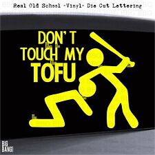 DONT TOUCH MY TOFU Decal Sticker Car Window Funny FOODIE Millennial Food Joke