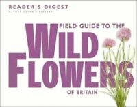 Field Guide to the Wild Flowers of Britain (Natur... by Reader's Digest Hardback