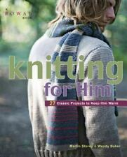 Knitting for Him: 27 Classic Projects to Keep Him Warm, Martin Storey, Wendy Bak