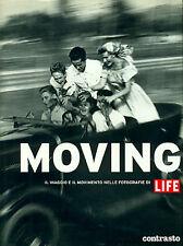 AA. VV., Moving. Il viaggio e il movimento nelle fotografie di Life. Contrasto