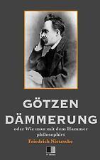 Götzen-Dämmerung Oder Wie Man Mit Dem Hammer Philosophirt by Friedrich...