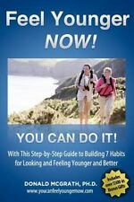 Feel Younger - Now! 21 Days, 7 Habits: By Don McGrath