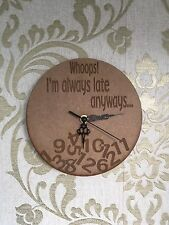 Wooden Clock Handmade novelty quirky I'm always late anyway Clock