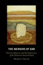 The Memoirs of God : History, Memory, and the Experience of the Divine in...