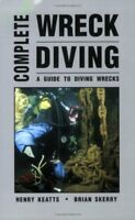 Complete Wreck Diving : A Guide to Diving Wrecks by Henry Keatts and Brian...