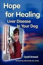 Hope for Healing Liver Disease in Your Dog (Paperback or Softback)