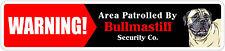 "*Aluminum* Warning Area Patrolled By Bullmastiff 4""x18"" Metal Novelty Sign"