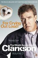 For Crying Out Loud: The World According to Clarkson Volume 3: v. 3 (World Accor