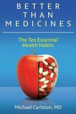 Better Than Medicines: The Ten Essential Health Habits