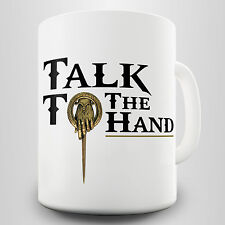 Talk To The Hand Gift Mug - Play on words inspired by Game of Thrones