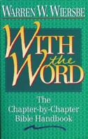WITH THE WORD/THE CHAPTER BY CHAPTER BIBLE HANDBOOK - WIERSBE, WARREN W. - NEW P