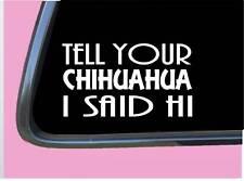 "Chihuahua Said Hi TP 902 Sticker 8"" Decal dog"
