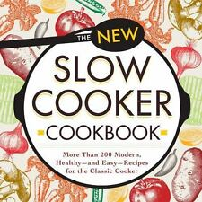 The New Slow Cooker Cookbook: More than 200 Modern, Healthy--and Easy--Recipes f